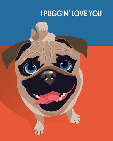 I Puggin Love You Pug - Pop Art Prints