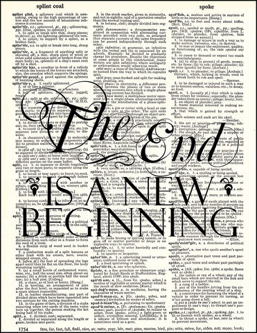 An image of a(n) The End Is A New Beginning Dictionary Art Print.
