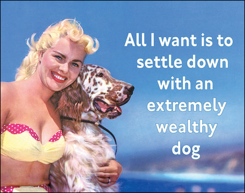 An image of a(n) All I Want is to Settle Down with an Extremely Wealthy Dog Ephemera Art Print.