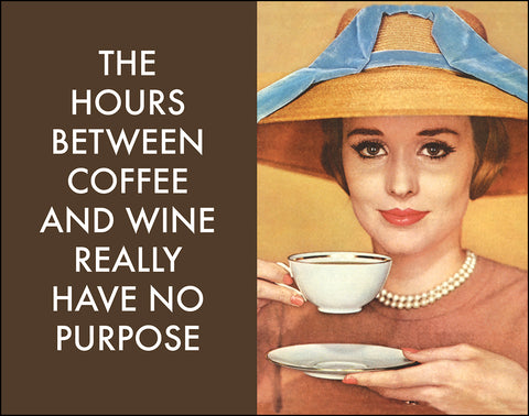 An image of a(n) The Hours Between Coffee and Wine Really Have No Purpose Ephemera Art Print.