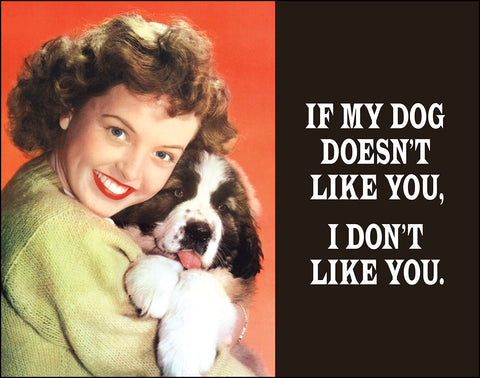 An image of a(n) If My Dog Doesn't Like You I Don't Like You Ephemera Art Print.