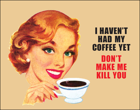 An image of a(n) I Haven't Had My Coffee Yet Don't Make Me Kill You Ephemera Art Print.