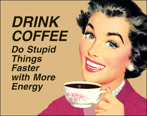 An image of a(n) Drink Coffee Do Stupid Things Faster With More Energy Ephemera Art Print.