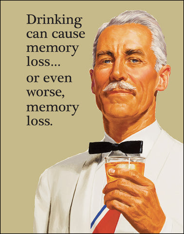 An image of a(n) Drinking Can Cause Memory Loss Ephemera Art Print.