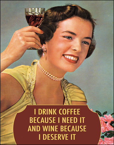 An image of a(n) I Drink Coffee Because I Need It And Wine Because I Deserve It Ephemera Art Print.