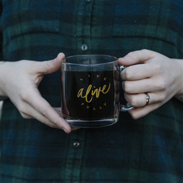 Live Fully Alive Glass Mug