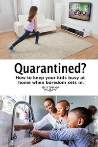 Quarantined? How to keep your kids busy at home when boredom sets in.