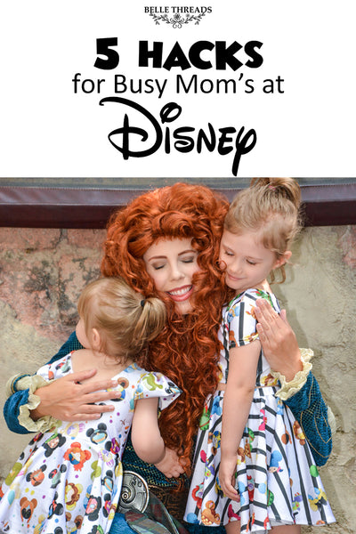5 Hacks for Busy Moms at Disney