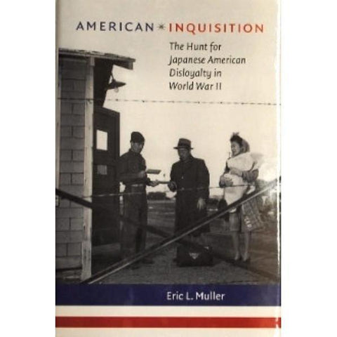 American Inquisition: The Hunt for Japanese American Disloyalty in World War II-9780807831731-HMWF Store