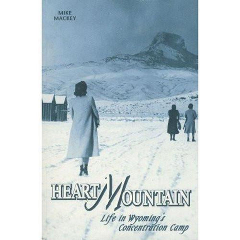 Heart Mountain: Life in Wyoming's Concentration Camp-9780966155631-HMWF Store