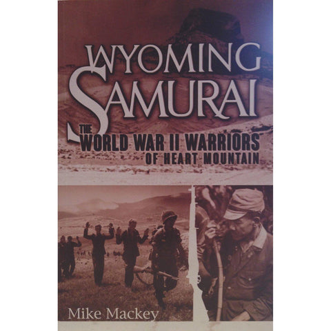 Wyoming Samurai: The World War II Warriors of Heart Mountain-9780983085157-HMWF Store