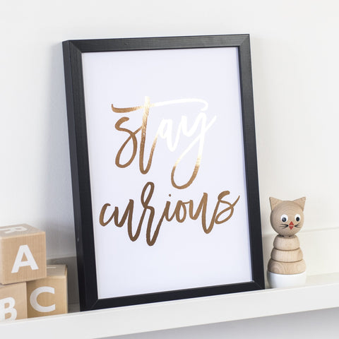 Rose Gold Foil Print - Stay Curious - Nina Thomas Studio