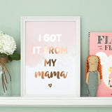 Rose Gold Foil Print - I Got It From My Mama - Nina Thomas Studio