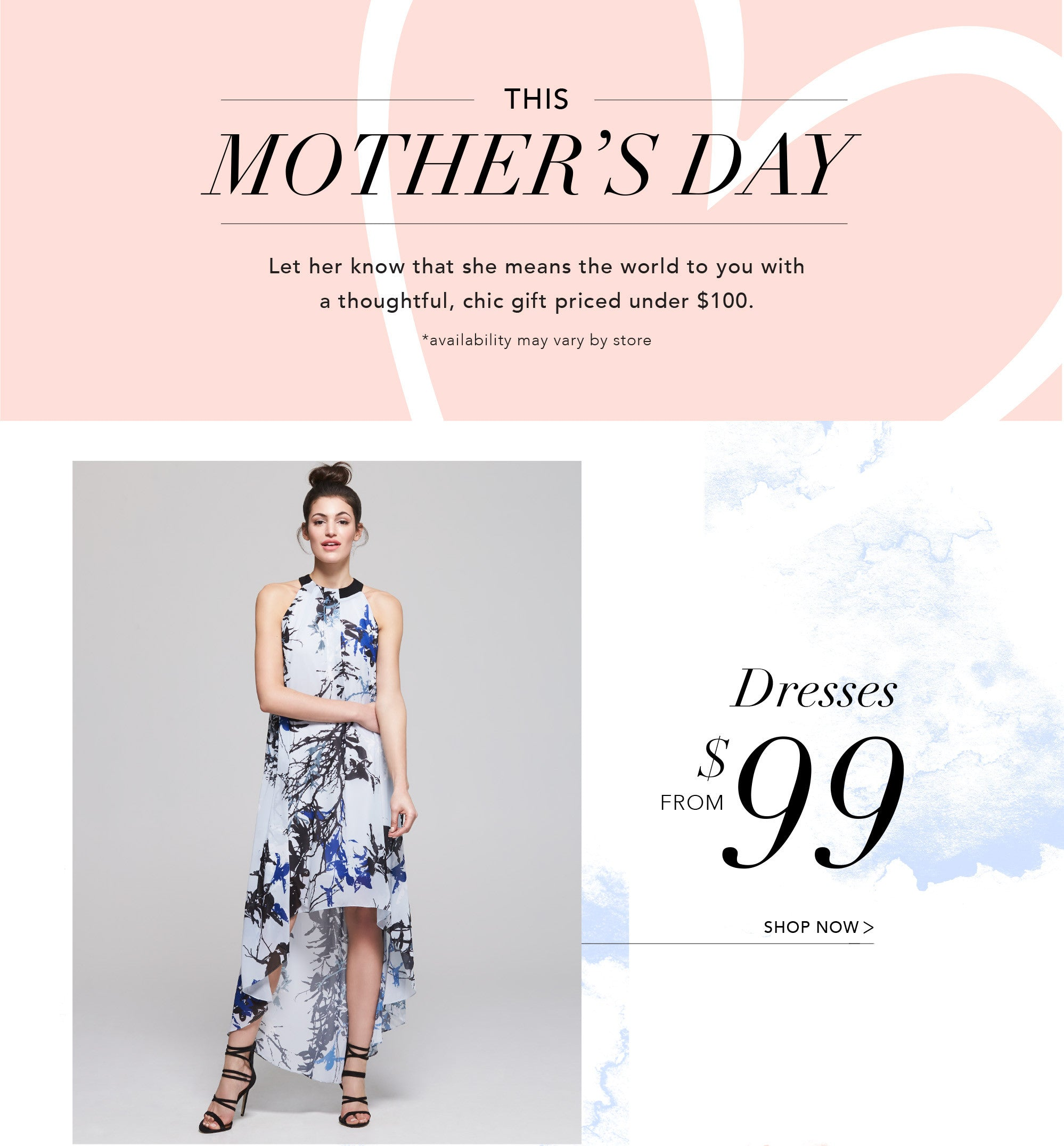 Mother's Day - Dresses From $99