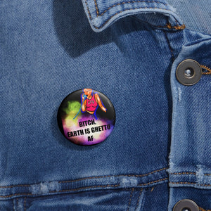 Earth is ghetto Custom Pin Buttons