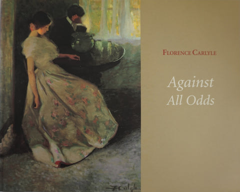 Florence Carlyle: Against All Odds