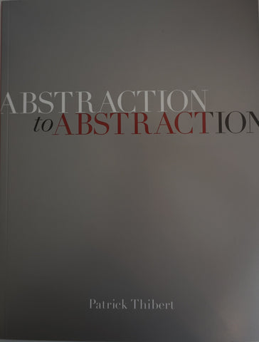 Patrick Thibert: Abstraction to Abstraction