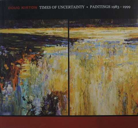 Doug Kirton: Times of Uncertainty: Paintings 1983-1999