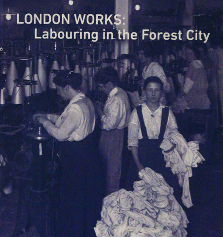 London Works: Labouring in the Forest City