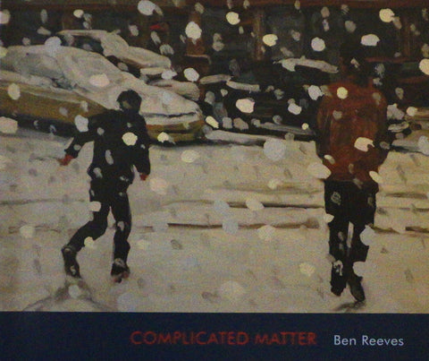 Complicated Matter: Ben Reeves