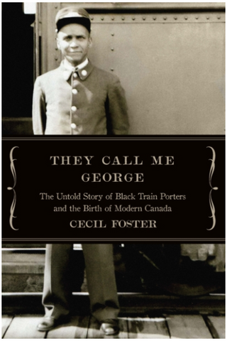 They Call Me George: The Untold Story of Black Train Porters and the Birth of Modern Canada