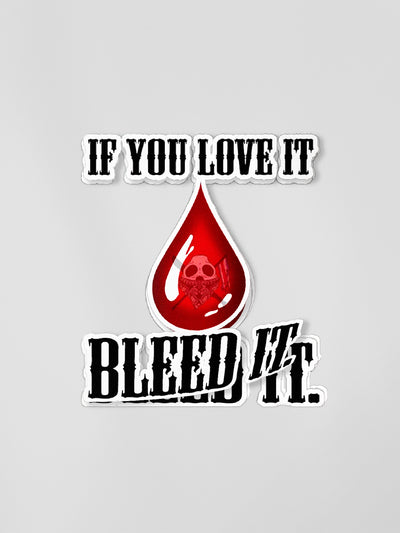 Love it Bleed it Sticker