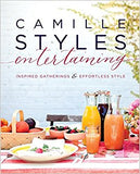 Camille Styles Entertaining Inspired Gatherings & Effortless Style