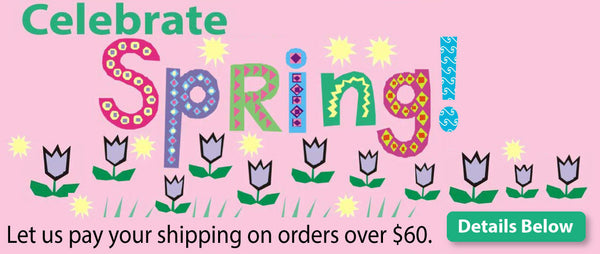 Celebrate Spring! Let us pay your shipping on orders over $60, details below.