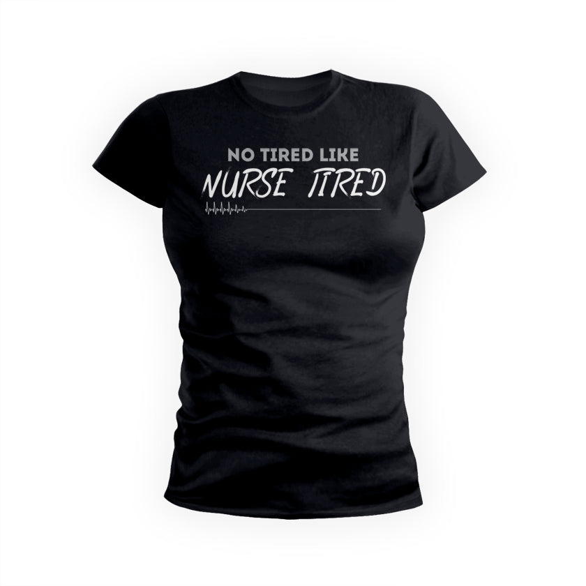 No Tired Like Nurse Tired