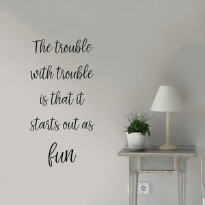 The trouble with trouble is that it starts out as fun | Wall Quote - Adnil Creations