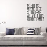 As far as anyone else is concerned, we are a nice normal family | Wall Quote | Wall Quote | Adnil Creations