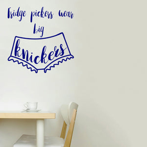 Fridge pickers wear big knickers | Wall Quote | Wall Quote | Adnil Creations