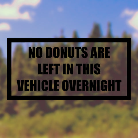 No donuts left in this vehicle overnight | Car bumper sticker