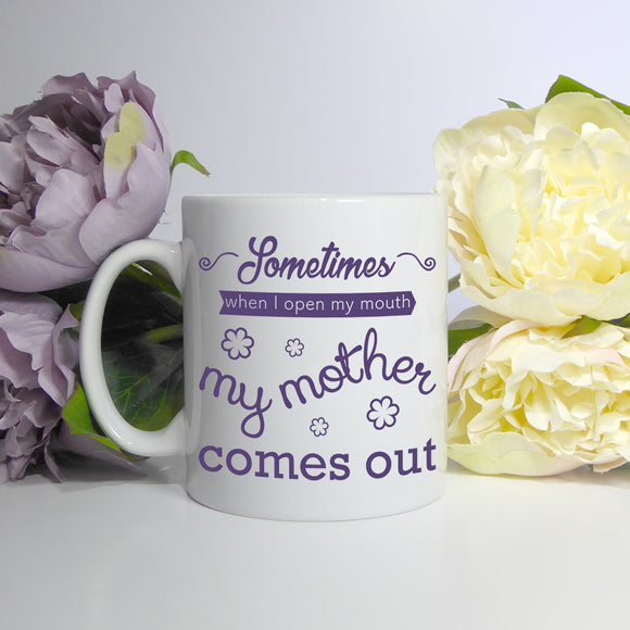 Sometimes when I open my mouth my mother comes out | Mug | Mug | Adnil Creations