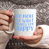 Do more of what makes you happy | Mug | Mug | Adnil Creations