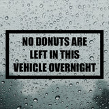 No donuts left in this vehicle overnight | Bumper Sticker | Bumper Sticker | Adnil Creations
