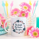 Be bold, be brave, be you | Mug | Mug | Adnil Creations