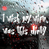 I wish my wife was this dirty | Bumper Sticker | Bumper Sticker | Adnil Creations