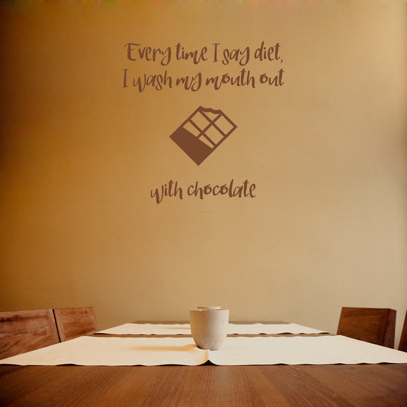 Every time I say diet I wash my mouth out with chocolate | Wall Quote | Wall Quote | Adnil Creations