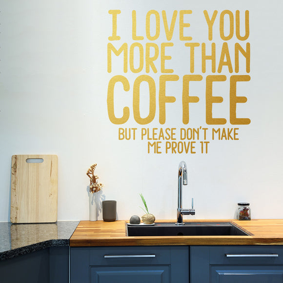 I love you more than coffee (but please don't make me prove it) | Wall Quote | Wall Quote | Adnil Creations