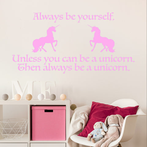 Always be yourself, unless you can be a unicorn | Wall Decal
