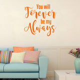 You will forever be my always | Vinyl Wall Decal