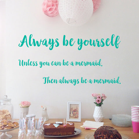 Always be yourself, unless you can be a mermaid