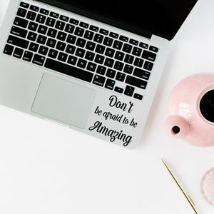Don't be afraid to be amazing | Trackpad decal | Macbook Decal | Adnil Creations
