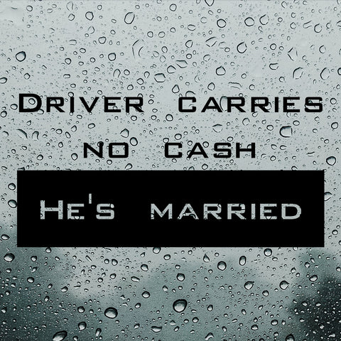 Driver carries no cash, he's married! - Bumper Sticker - Adnil Creations