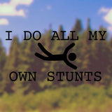 I do all my own stunts - Bumper Sticker - Adnil Creations