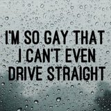 I'm so gay, I can't even drive straight | Bumper Sticker | Bumper Sticker | Adnil Creations