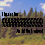 I brake for......arrh! No brakes! | Bumper Sticker | Bumper Sticker | Adnil Creations
