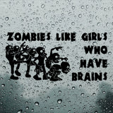 Zombies like girls who have brains | Car Bumper Sticker | Decal