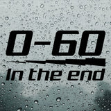 0-60 in the end | Bumper Sticker | Bumper Sticker | Adnil Creations